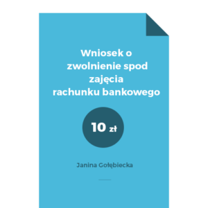 Wniosek o zwolnienie spod zajęcia rachunku bankowego